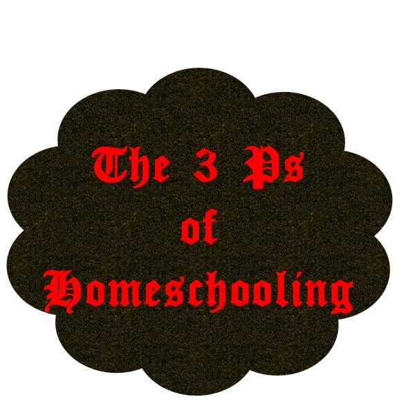 The 3 P's of Homeschooling
