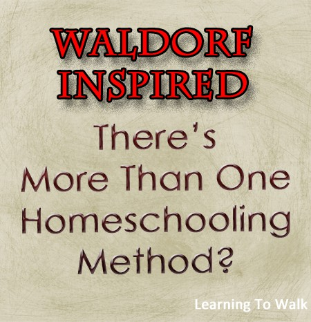 Waldorf- There's more than 1 homeschool method-