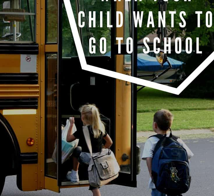 4 Ways To Respond When Your Child Wants to Go To School