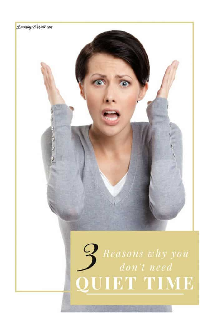 3 Reasons Why You Don't Need Quiet Time