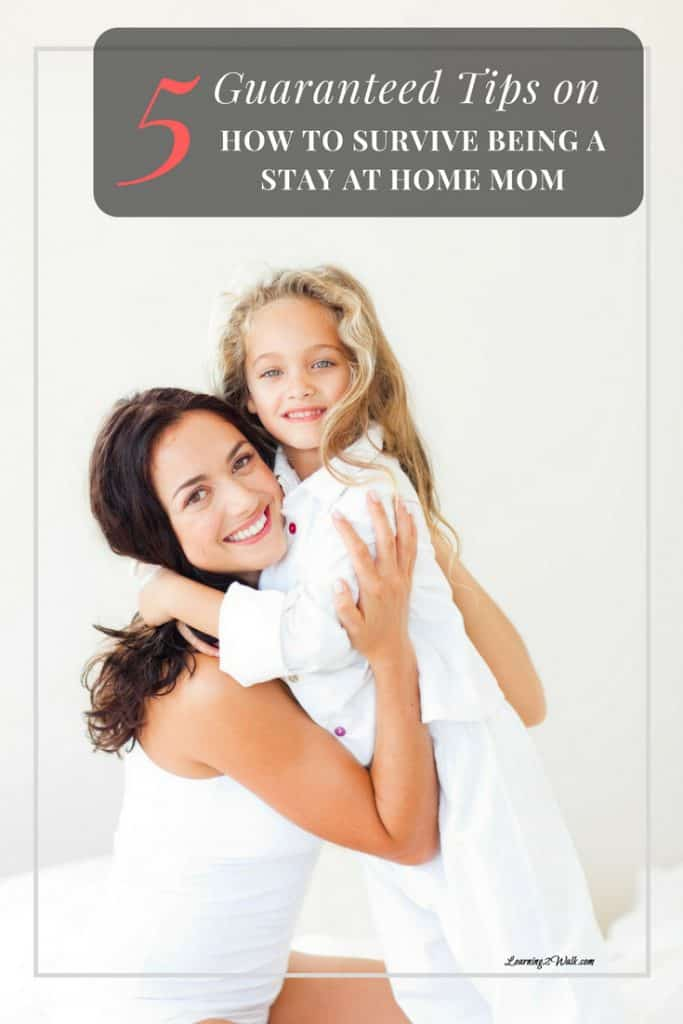 Feeling overwhelmed? Doubtful about whether you can survive being a stay at home mom? Try these 5 tips now- I guarantee they will help.